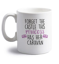 Forget the castle this princess lives at the caravan right handed white ceramic mug
