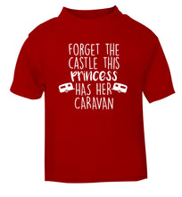Forget the castle this princess lives at the caravan red Baby Toddler Tshirt 2 Years