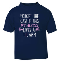 Forget the castle this princess lives at the farm navy Baby Toddler Tshirt 2 Years