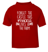 Forget the castle this princess lives at the farm red Baby Toddler Tshirt 2 Years