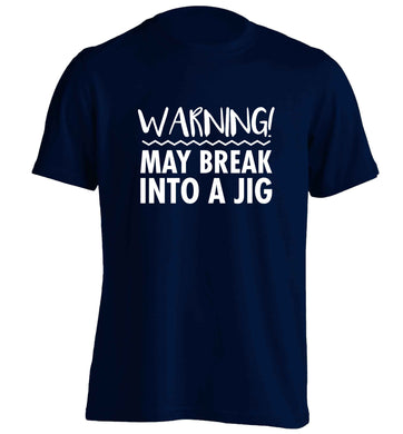 Warning may break into a jig adults unisex navy Tshirt 2XL