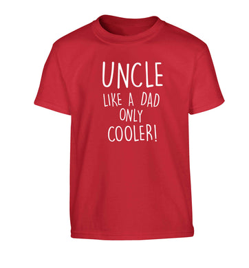 Uncle like a dad only cooler Children's red Tshirt 12-13 Years