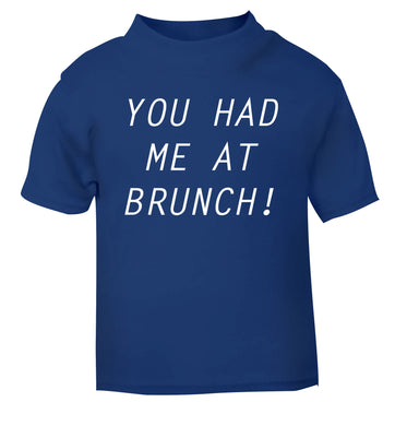 You had me at brunch blue Baby Toddler Tshirt 2 Years