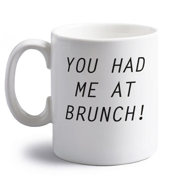 You had me at brunch right handed white ceramic mug