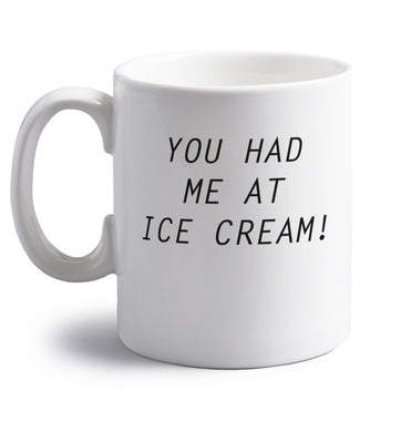 You had me at ice cream right handed white ceramic mug