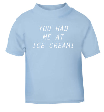 You had me at ice cream light blue Baby Toddler Tshirt 2 Years