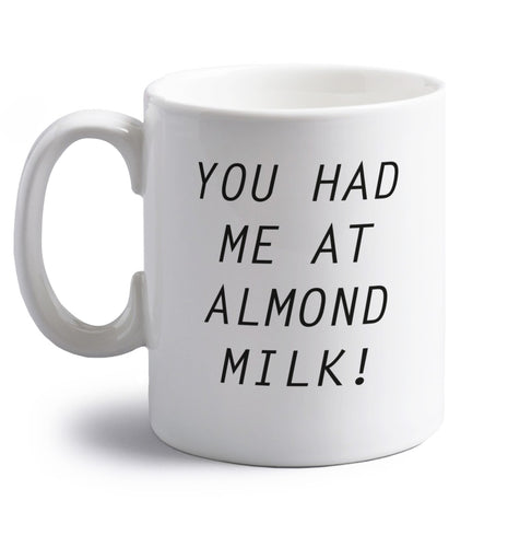 You had me at almond milk right handed white ceramic mug