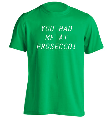You had me at prosecco adults unisex green Tshirt 2XL