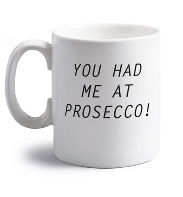 You had me at prosecco right handed white ceramic mug