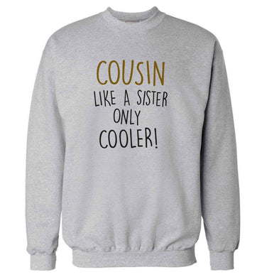 Cousin like a sister only cooler adult's unisex grey sweater 2XL