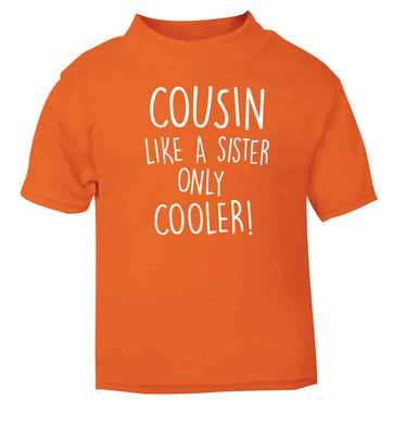 Cousin like a sister only cooler orange baby toddler Tshirt 2 Years