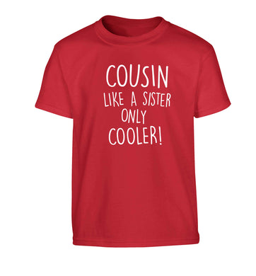 Cousin like a sister only cooler Children's red Tshirt 12-13 Years