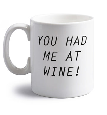 You had me at wine right handed white ceramic mug