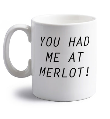 You had me at merlot right handed white ceramic mug