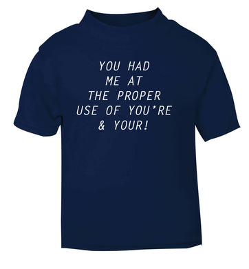 You had me at the proper use of you're and your navy Baby Toddler Tshirt 2 Years