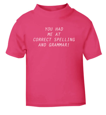 You had me at correct spelling and grammar pink Baby Toddler Tshirt 2 Years
