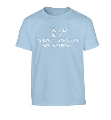 You had me at correct spelling and grammar Children's light blue Tshirt 12-14 Years