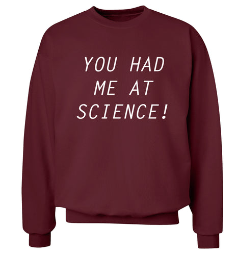 You had me at science Adult's unisex maroon Sweater 2XL