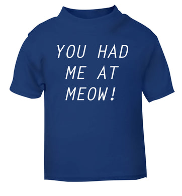 You had me at meow blue Baby Toddler Tshirt 2 Years