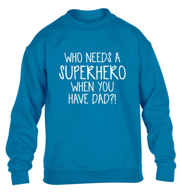 Who needs a superhero when you have dad! children's blue sweater 12-13 Years