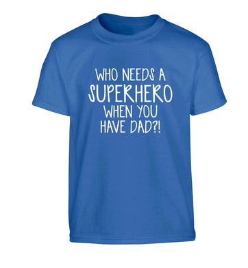 Who needs a superhero when you have dad! Children's blue Tshirt 12-13 Years