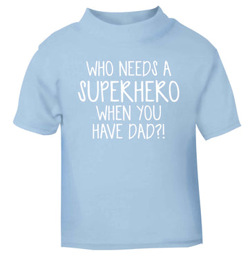Who needs a superhero when you have dad! light blue baby toddler Tshirt 2 Years