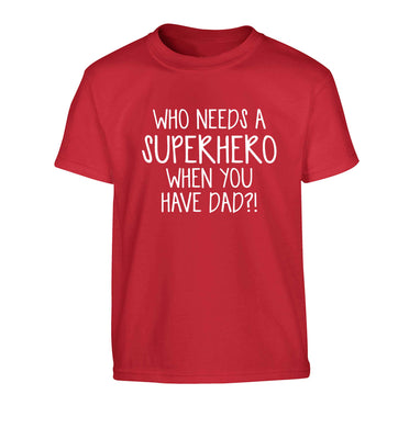 Who needs a superhero when you have dad! Children's red Tshirt 12-13 Years