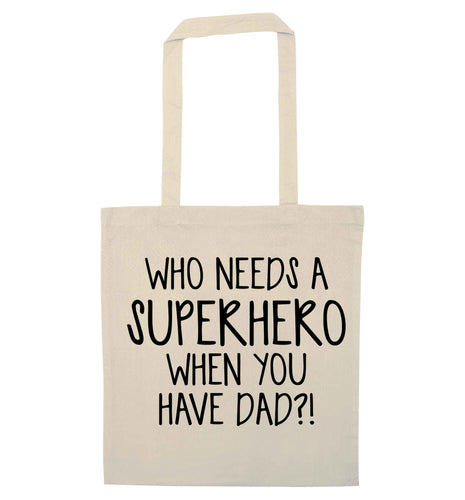 Who needs a superhero when you have dad! natural tote bag