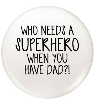 Who needs a superhero when you have dad! small 25mm Pin badge