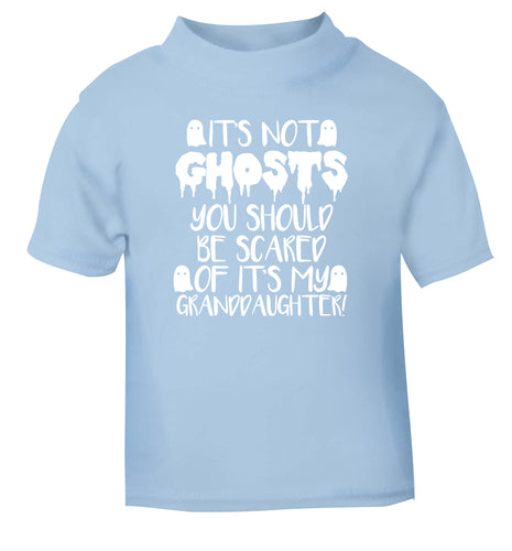 It's not ghosts you should be scared of it's my granddaughter! light blue Baby Toddler Tshirt 2 Years