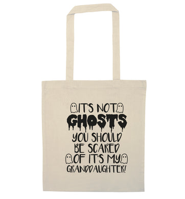 It's not ghosts you should be scared of it's my granddaughter! natural tote bag