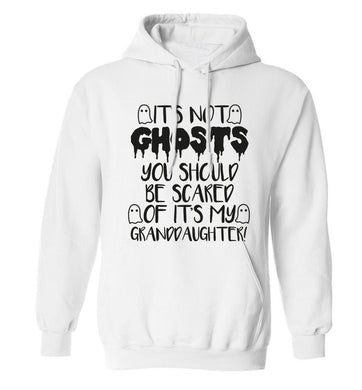 It's not ghosts you should be scared of it's my granddaughter! adults unisex white hoodie 2XL