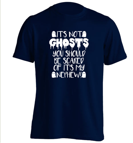 It's not ghosts you should be scared of it's my nephew! adults unisex navy Tshirt 2XL