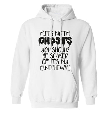 It's not ghosts you should be scared of it's my nephew! adults unisex white hoodie 2XL