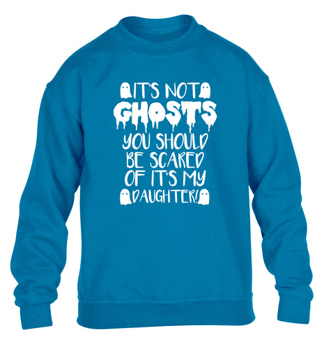 It's not ghosts you should be scared of it's my daughter! children's blue sweater 12-14 Years