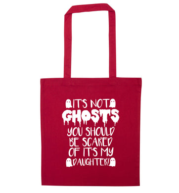 It's not ghosts you should be scared of it's my daughter! red tote bag