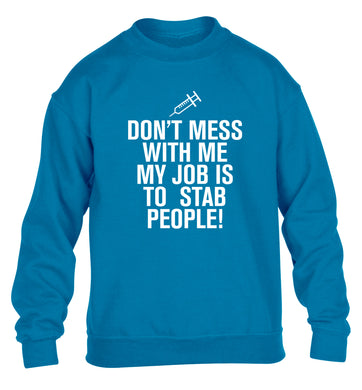Don't mess with me my job is to stab people! children's blue sweater 12-14 Years