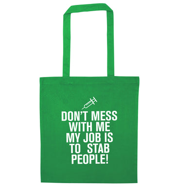 Don't mess with me my job is to stab people! green tote bag