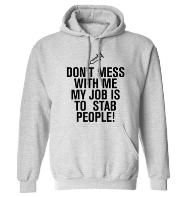 Don't mess with me my job is to stab people! adults unisex grey hoodie 2XL