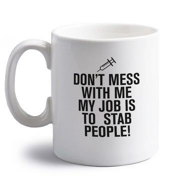 Don't mess with me my job is to stab people! right handed white ceramic mug