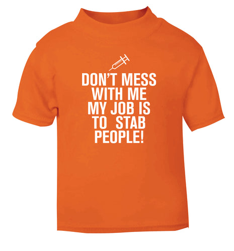 Don't mess with me my job is to stab people! orange Baby Toddler Tshirt 2 Years