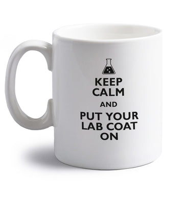 Keep calm and put your lab coat on right handed white ceramic mug