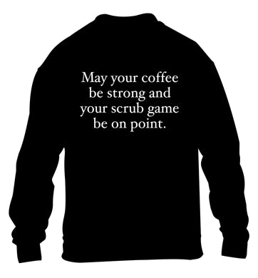 May your caffeine be strong and your scrub game be on point children's black sweater 12-14 Years