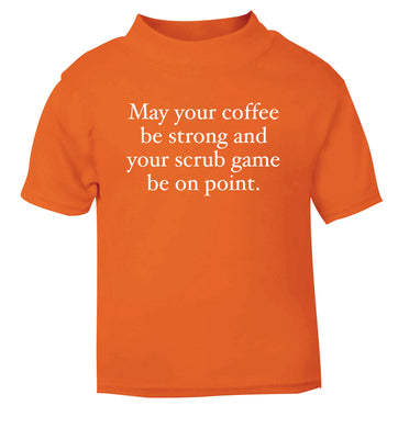 May your caffeine be strong and your scrub game be on point orange Baby Toddler Tshirt 2 Years
