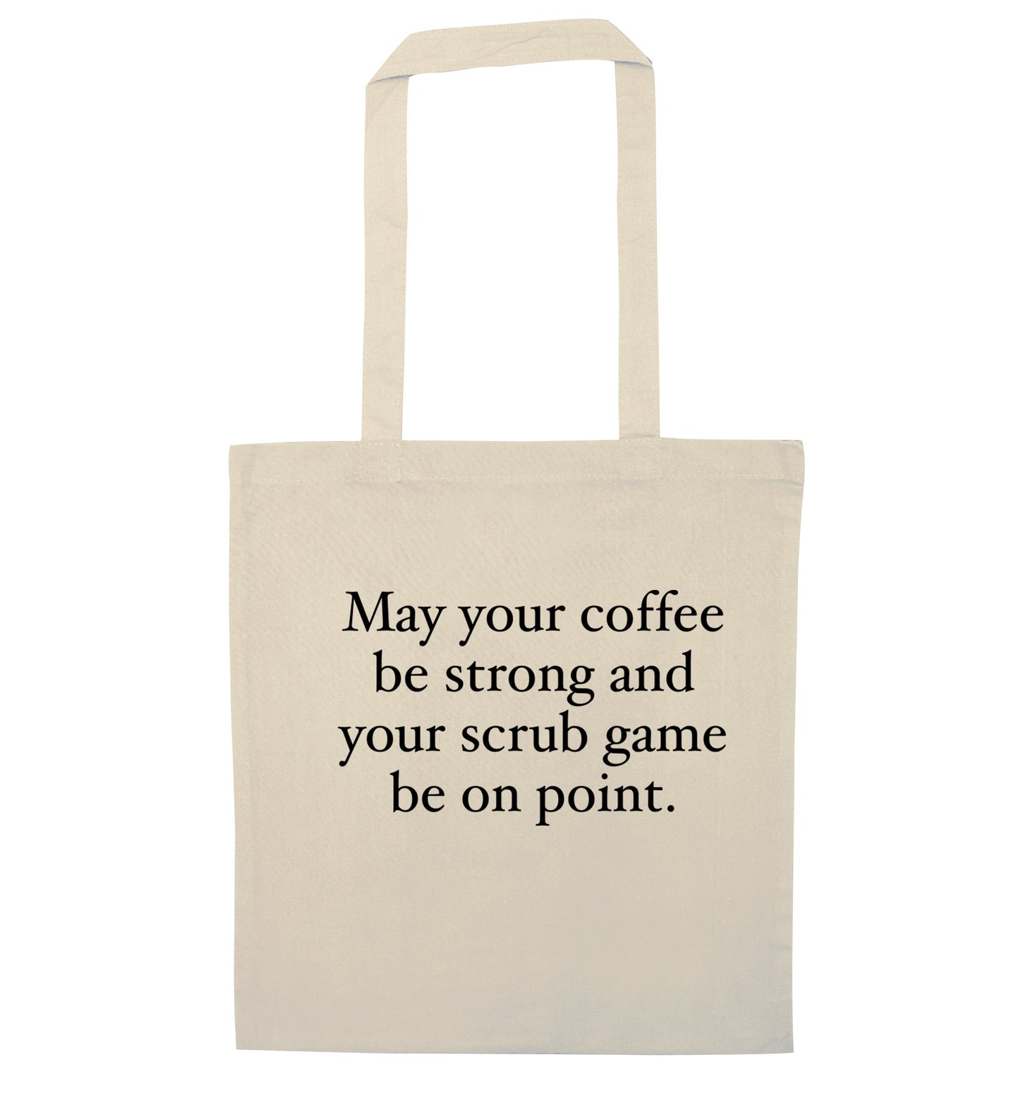 May your caffeine be strong and your scrub game be on point natural tote bag