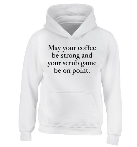May your caffeine be strong and your scrub game be on point children's white hoodie 12-14 Years