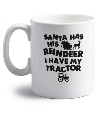 Santa has his reindeer I have my tractor right handed white ceramic mug