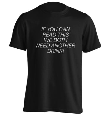 If you can read this we both need another drink! adults unisex black Tshirt 2XL
