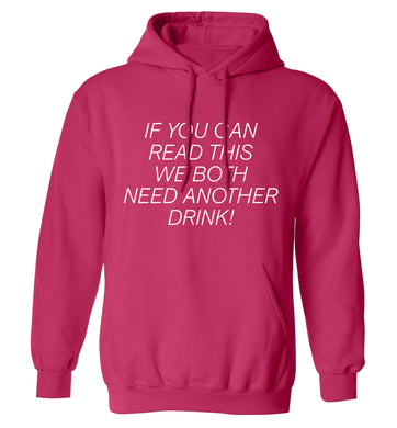 If you can read this we both need another drink! adults unisex pink hoodie 2XL