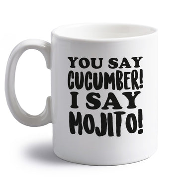 You say cucumber I say mojito! right handed white ceramic mug
